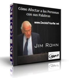 CÓMO AFECTAR A LAS PERSONAS CON SUS PALABRAS, Jim Rohn