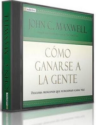 CÓMO GANARSE A LA GENTE, John C. Maxwell